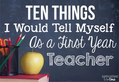 Ten Things I Would Tell Myself as a First Year Teacher. Great for new teachers and veterans alike.