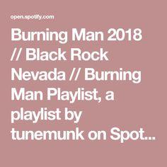 Burning Man 2018 // Black Rock Nevada // Burning Man Playlist, a playlist by tunemunk on Spotify
