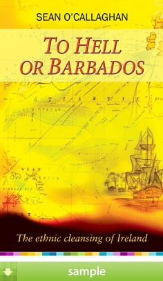 'To Hell or Barbados' by Sean O'Callaghan - A vivid account of the Irish slave trade: the previously untold story of over 50,000 Irish men, women and children who were transported to Barbados and Virginia. - Download a free ebook sample and give it a try! Don't forget to share it, too.