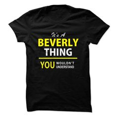 Its a BEVERLY thing, you ... #Personalized #Tshirt #nameTshirt