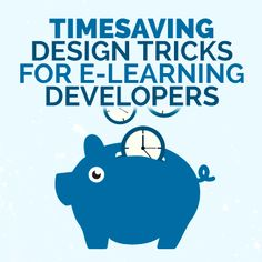 Timesaving Design Tricks for e-Learning Developers