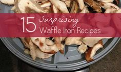 15 Things You Didn't Know You Could Cook in Your Waffle Iron