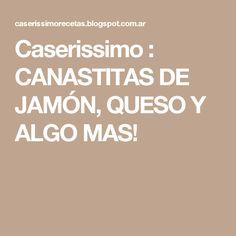Caserissimo  : CANASTITAS DE JAMÓN, QUESO Y ALGO MAS!