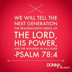 What story of God's power will you tell the next generation?  #psalms #powerofgod #WEU #God #bibleverse #bibleverseoftheday #psalm78 by donnapartow http://ift.tt/1KAavV3