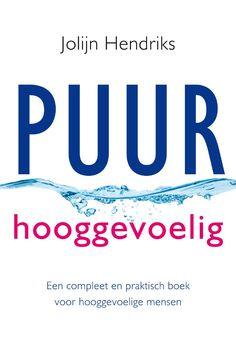 Puur Hooggevoelig: Een compleet en praktisch boek voor hooggevoelige mensen. Coaching, Names, Logos, Disorders, Dutch, Rust, Films, Healing, Free