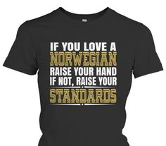 If You Love a Norwegian Raise Your Hand If Not Raise Your Standards T-Shirt Only available Here For few Days so ACT FAST and order yours now! Men's T-Shirts Raise Your Standards, Raise Your Hand, Norway, Raising, Lillehammer, Love You, Hoodies, Vikings, Quotes