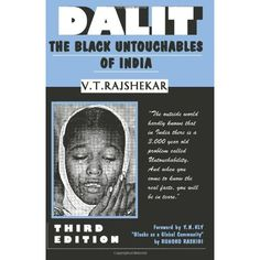 Dalit: The Black Untouchables of India are a people who are labeled and tormented because of the color of their skin and their 'class'. In India, the government follow an 'Aryan' system of worship called- Brahamanism. There are different classes associated with Brahamanism and if you are a Dalit  or a so called 'undesirable', then you are considered not even worthy of mention. This type of Eurocentric behavior sounds all too familiar...