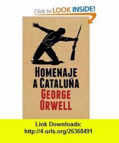 Homenaje a Cataluna / Homage To Catalonia (Spanish Edition) (9788499920061) George Orwell, Miguel Temprano Garcia, Miquel Berga , ISBN-10: 8499920063  , ISBN-13: 978-8499920061 ,  , tutorials , pdf , ebook , torrent , downloads , rapidshare , filesonic , hotfile , megaupload , fileserve