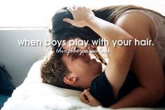 When boys play with your hair.
