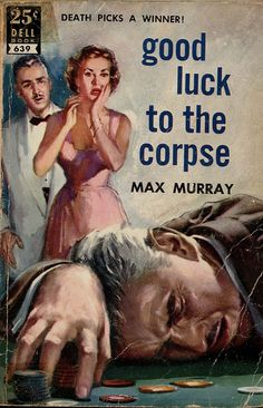 James Meese Good Luck to the Corpse (Max Murray, Dell Books 639 Cover Artist: James Meese Pulp Fiction Book, Fiction Novels, Cheap Books, Pulp Magazine, Magazine Covers, True Detective, Comic Covers, Book Covers, Mystery Novels