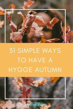 This list is all about focussing on the simple things, the principles of hygge and keeping it free, easy and simple. Could do a monthly challenge from this list too.