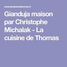 Gianduja maison par Christophe Michalak - La cuisine de Thomas