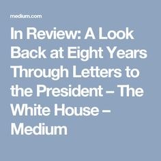 In Review: A Look Back at Eight Years Through Letters to the President – The White House – Medium