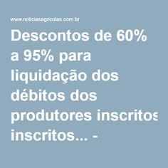 Descontos de 60% a 95% para liquidação dos débitos dos produtores inscritos... - Notícias Agrícolas