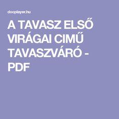 A TAVASZ ELSŐ VIRÁGAI CIMŰ TAVASZVÁRÓ - PDF Spring Theme, Elsa, Learning, Free, Picasa, Projects, Studying, Teaching, Onderwijs