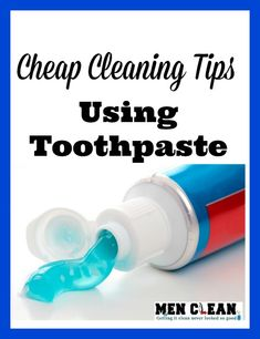10 cheap cleaning tips using toothpaste.