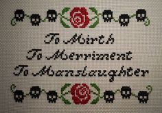 To Mirth, To Merriment, To Manslaughter cross stitch. Quote from Addams Family Values.