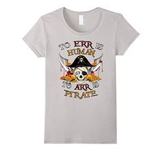 Womens To Err Is Human, To Arr Is Pirate. Pirate Skull T-Shirt. #pirates #treasure #skull #caribbean  #tshirt