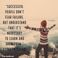 Successful people do not fear failure. But understand that it's necessary to learn and grow from. ~ Robert Kiyosaki ~ Is fear of failure holding you back? Learn how failure is necessary to succeed in life. Most successful people have failed before they su Fear Of Failure Quotes, Motivational Quotes For Success, Inspirational Quotes, Faith Quotes, Life Quotes, Growth Mindset Quotes, Daily Positive Affirmations, Habits Of Successful People, Do Not Fear