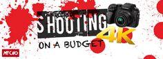 MICRO BUDGET MASSACRE : THE NO BUDGET FILMMAKING BLOG : SHOOTING 4K ON A BUDGET