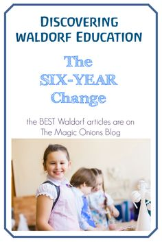 The Six-Year Transformation :: Discovering Waldorf :: on The Magic Onions Blog