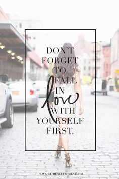 """Don't forget to fall in love with yourself first."" #quote"