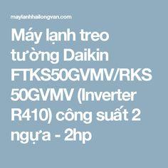 Máy lạnh treo tường Daikin FTKS50GVMV/RKS50GVMV (Inverter R410) công suất 2 ngựa - 2hp