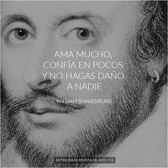 Ama mucho, confía en pocos y no hagas daño a nadie - William Shakespeare