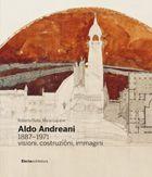 Aldo Andreani, 1887-1971 : visioni, costruzioni, immagini / [a cura di] Roberto Dulio, Mario Lupano. + info: http://catdir.loc.gov/catdir/toc/casalini15/3067615.pdf