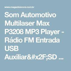 Som Automotivo Multilaser Max P3208 MP3 Player - Rádio FM Entrada USB Auxiliar/SD Card - Magazine Edsonpinto