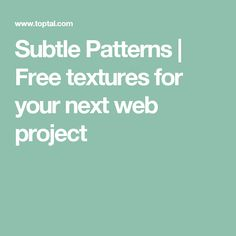 Subtle Patterns   Free textures for your next web project