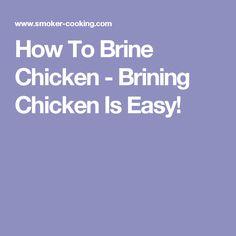 How To Brine Chicken - Brining Chicken Is Easy!