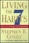 Living the 7 Habits: Stories of Courage and Inspiration (1999) by Stephen Covey