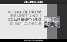 Over a million Europeans were captured and sold as slaves to North Africa between 1530 and 1780.
