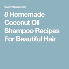8 Homemade Coconut Oil Shampoo Recipes For Beautiful Hair