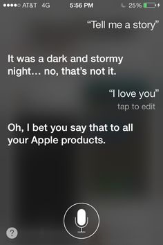 Things to ask Siri: Tell me a story Tell me a poem Did you fart? I love you. What's your favorite color?