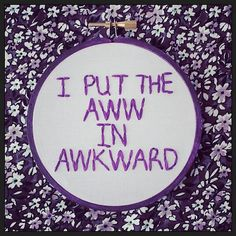 Embroidery Hoop Wall Art - I put the Aww in Awkward (Grace Helbig Quote)