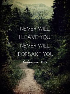 You can trust that only God will never leave you.