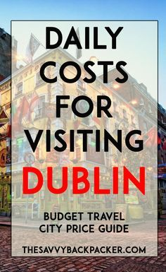 The daily costs to visit Dublin. Tips for estimating the price of food, hostels, hotels, attractions, museums, alcohol, & more — City Price Guide Series
