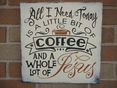 Coffee Sign/All I Need Today Is A Little Bit Of Coffee/Kitchen Decor/Kitchen Sign/Primitive/Home Decor/Rustic/Country/DAWNSPAINTING/12 x 12