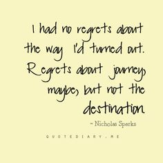 Regrets about the journey, maybe, but not the destination. Worth every moment!