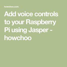 Add voice controls to your Raspberry Pi using Jasper - howchoo