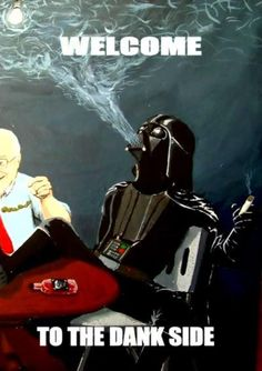 Welcome to the dank side #humor #geek #legalize