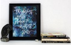 The Darkest Nights Produce the Brightest Stars Print / Galaxy Print / Comforting Quote / Watercolor Universe / Calligraphy Wall Art by MadKittyMedia on Etsy https://www.etsy.com/listing/265906465/the-darkest-nights-produce-the-brightest