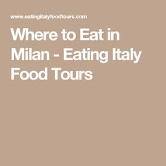 Where to Eat in Milan - Eating Italy Food Tours