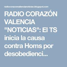 """RADIO CORAZÓN VALENCIA  """"NOTICIAS"""": El TS inicia la causa contra Homs por desobedienci..."""