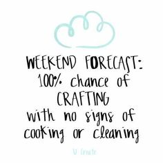 Weekend forecast: chance of crafting with no signs of cooking or cleaning. Sewing Humor, Scrapbook Quotes, Enjoy The Little Things, Craft Quotes, Crochet Humor, Quote Of The Day, Decir No, Quotations, Funny Quotes