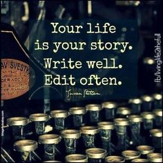 The words say it all! Your life is your story, write well, edit often. What are you waiting for? Words Quotes, Me Quotes, Motivational Quotes, Inspirational Quotes, Positive Quotes, Daily Quotes, Chaos Quotes, Psycho Quotes, Writing Quotes