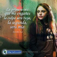 La primera vez que me engañes la culpa será tuya, la segunda, será mía.  Proverbio chino. http://selvv.com/microexpresiones/