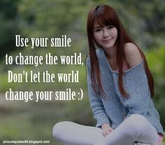 Picture Quotes: Use your smile to change the world